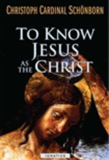Ignatius Press To Know Jesus as the Christ,  by Christoph Cardoinal Schoenborn (paperback)