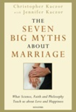 Ignatius Press The Seven Big Myths about Marriage, by Christopher Kaczor and Jennifer Kaczor (hardcover)