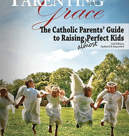 Our Sunday Visitor Parenting with Grace, 2nd Edition, by Gregory Popcack/Lisa Popcak (paperback)