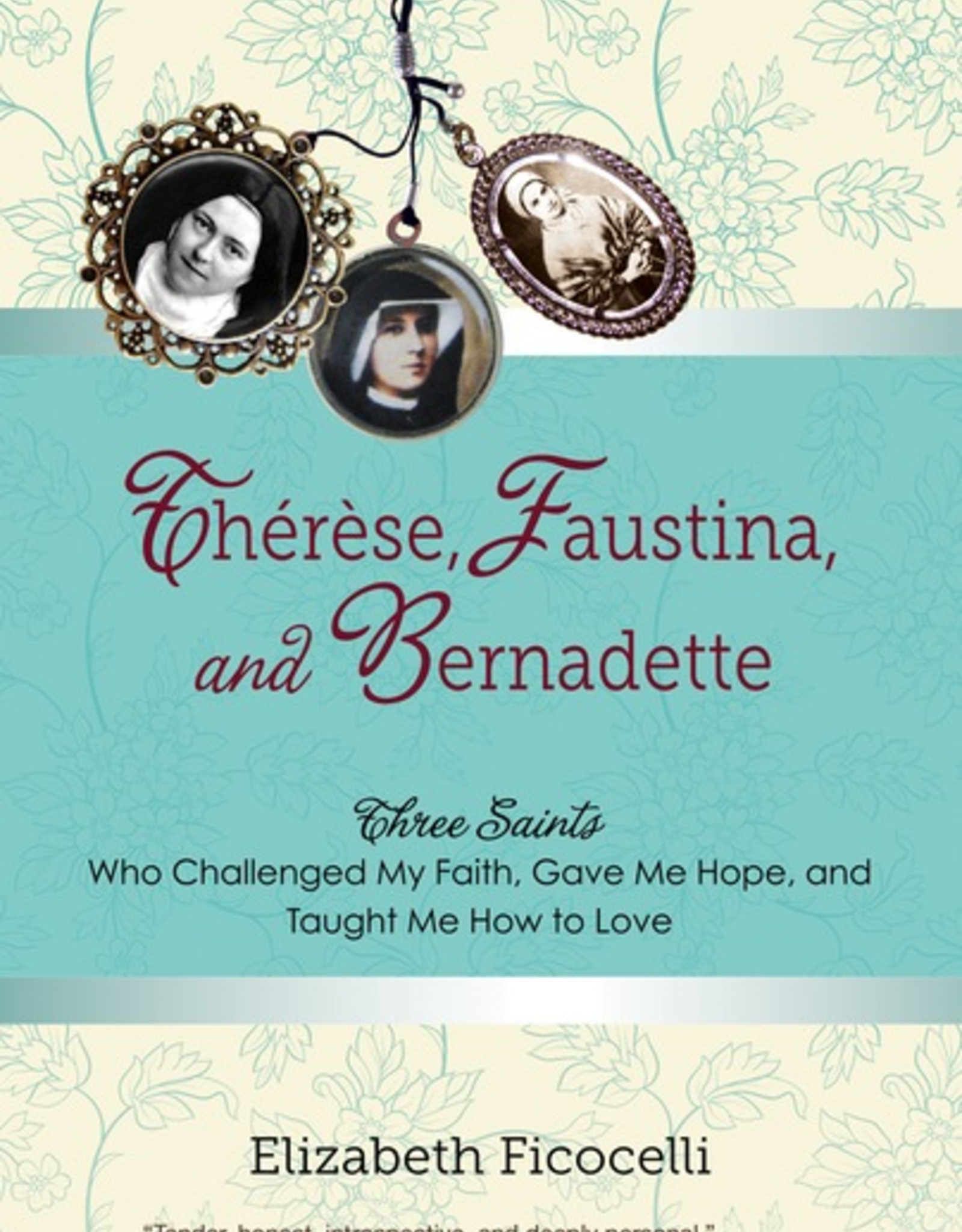 Ave Maria Press Therese, Faustina and Bernadette, by Elizabeth Ficocelli (paperback)