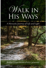 Liguori Walk in His Ways:  A Monastic Journey of Life and Light, by Brother Victor Antoine D'Avila-Latourette (paperback)