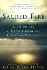 Random House Sacred Fire:  A Vision for a Deeper Human and Christian Maturity, by Ronald Rolheiser (hardcover)