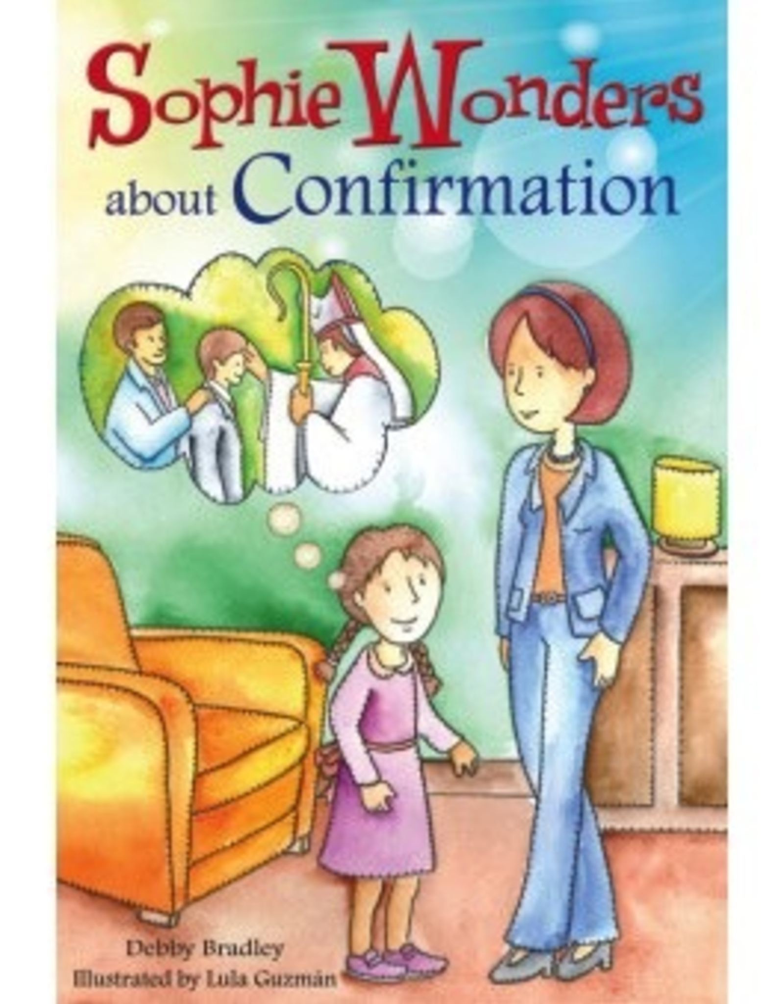Liguori Sophie Wonders About Confirmation, by Debby Bradley (paperback)