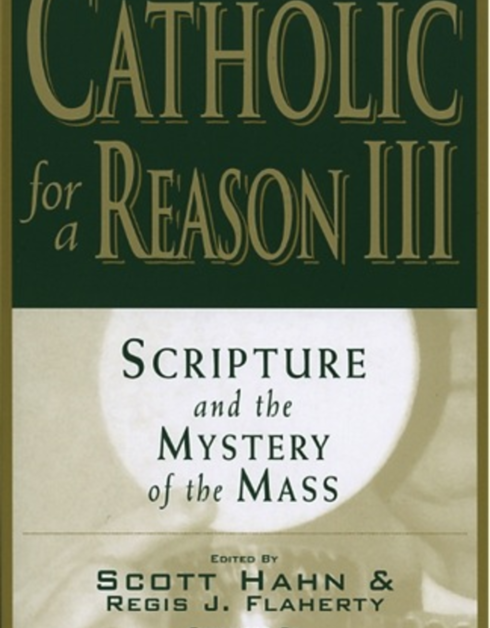 Emmaus Road Catholic for A Reason III:  Scripture and the Mystery of the Mass, Ed. Scott Hahn & Regis Flaherty (paperback)