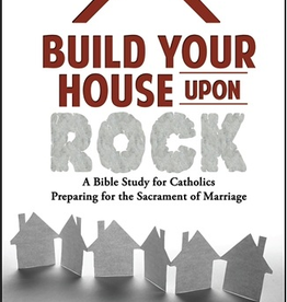 Emmaus Road Build Your House Upon Rock: A Bible Study for Catholics Preparing for the Sacrament of Marriage, by Nancy Humes (paperback)