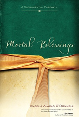 Ave Maria Press Mortal Blessings:  A Sacramental Farewell, by Angela Alaimo O'Donnell (paperback)