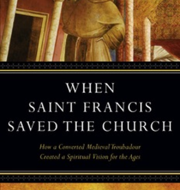Ave Maria Press When Saint Francis Saved the Church: How a Converted Medieval Troubadour Created a Spiritual Vision for the Ages, by Jon Sweeney (hardcover)