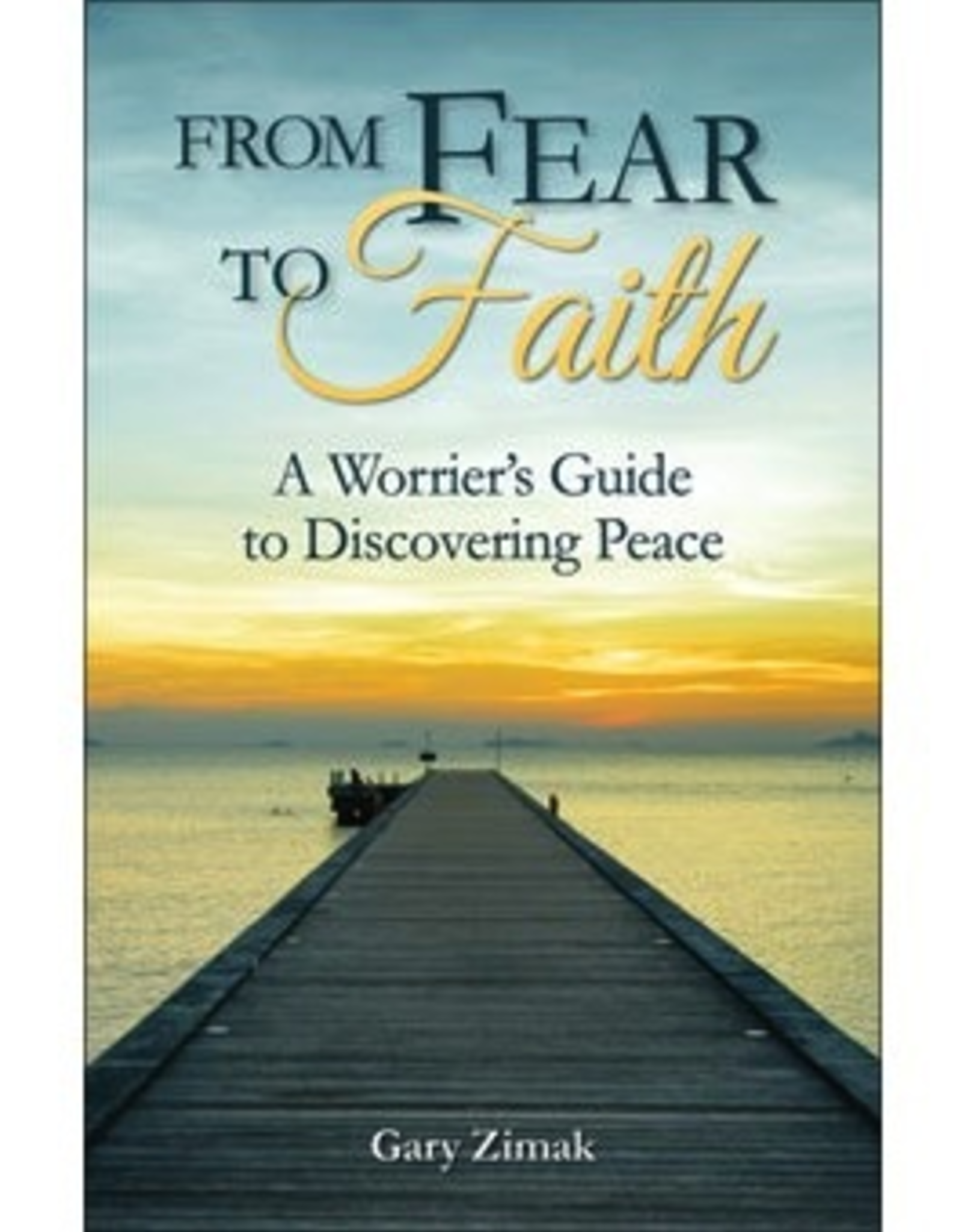 Liguori From Fear to Faith:  A Worrier's Guide to Discovering Peace, by Gary Zimak (paperback)