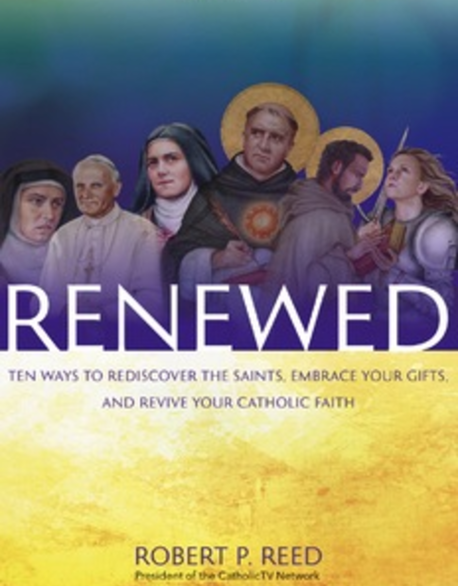 Ave Maria Press Renewed:  Ten Ways to Discover the Saints, Embrace Your Gifts and Revive Your Catholic Faith, by Robert Reed (paperback)