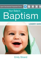 Liguori Your Baby's Baptism:  Leader Guide, by Emily Strand (paperback)