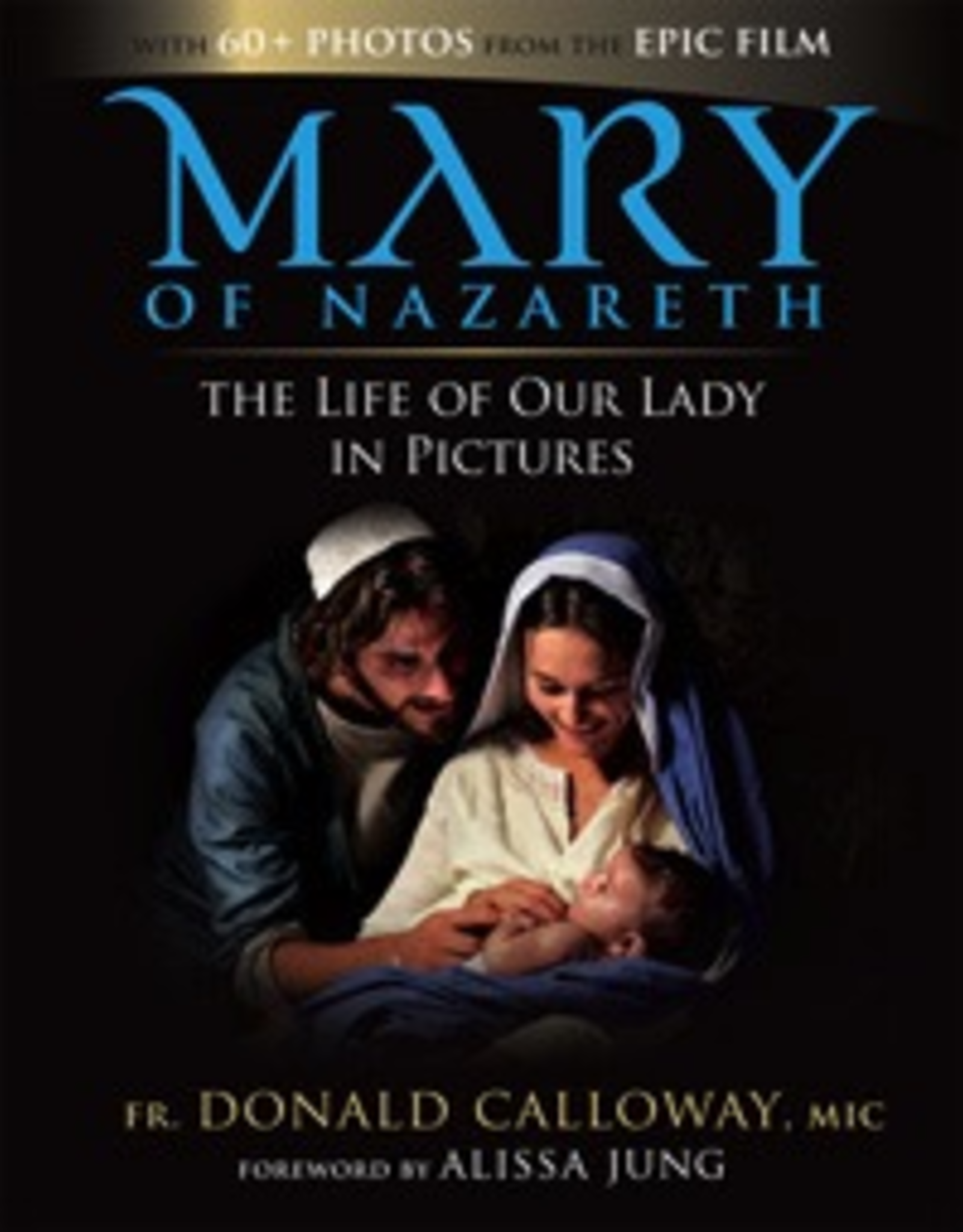 Ignatius Press Mary of Nazareth:  THe Life of Our Lady in Pictures, by Donald Calloway (hardcover)