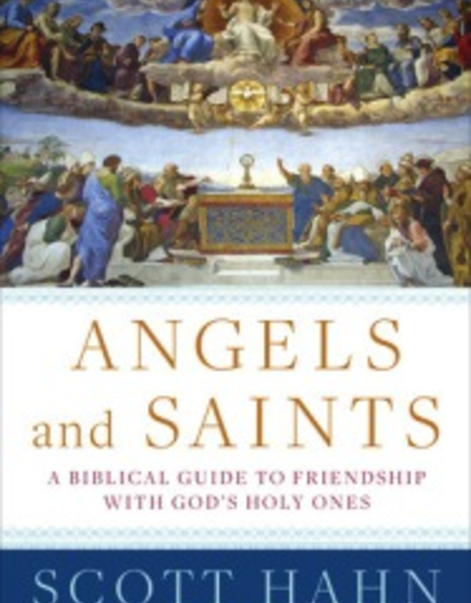 Random House Angels and Saints:  A Biblical Guide to Friendship with God's Holy Ones, by Scott Hahn (hardcover)