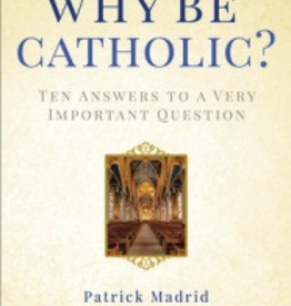 Random House Wy Be Catholic? Ten Answers to A Very Important Question, by Patrick Madrid (hardcover)
