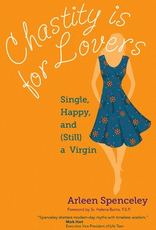 Ave Maria Press Chastity Is for Lovers:  Single, Happy, and (Still) a Virgin, by Arleen Spenceley (paperback)