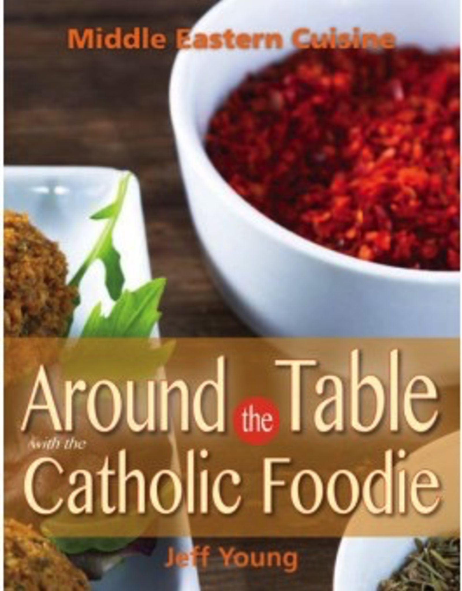 Liguori Around the Table with the Catholic Foodie:  Middle Eastern Cuisine, by Jeff Young (paperback)