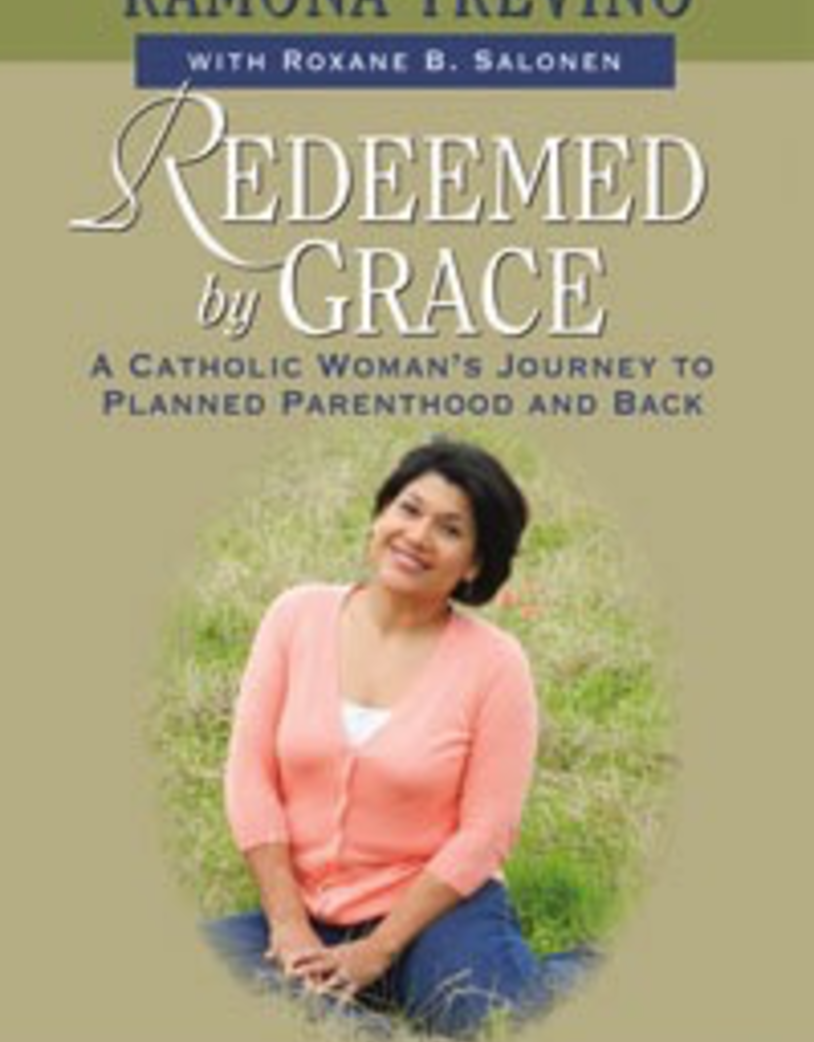 Ignatius Press Redeemed by Grace: A Catholic Woman's Journey to Planned Parenthood and Back, by Ramona Trevino (hardcover)