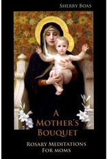 Catholic Word Publisher Group A Mother's Bouguet:  Rosary Meditations for Moms, by Sherry Boas (paperback)