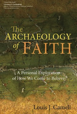 Ave Maria Press The Archaeology of Fath:  A Personal Exploration of How We Come to Believe, by Louis Cameli (paperback)