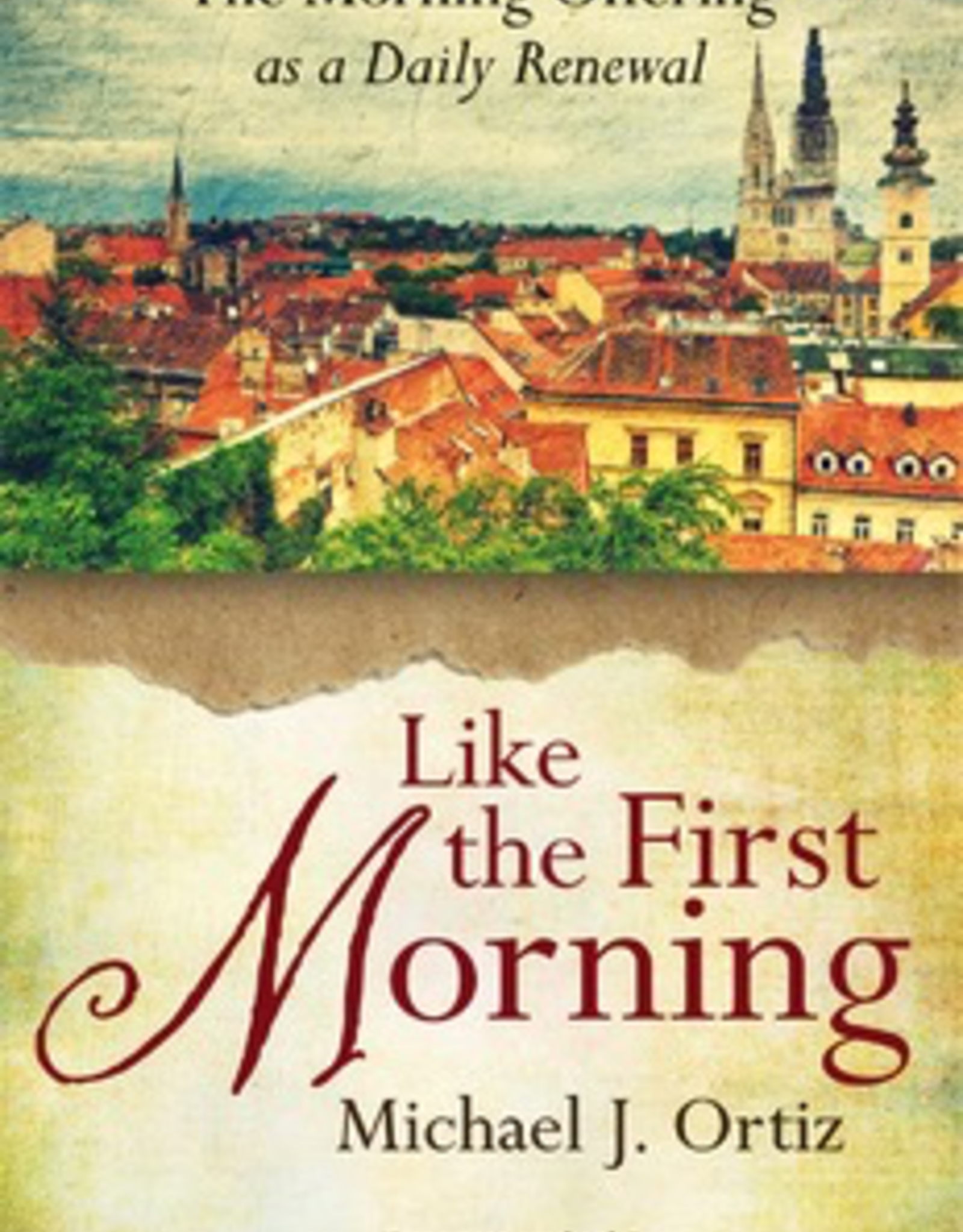 Ave Maria Press Like the First Morning:  The Morning Offering as a Daily Renewal, by Michael J. Ortiz (paperback)