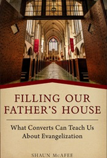 Sophia Institute Filling Our Father's House:  What Converts Can Teach Us About Evangelization, by Shaun McAffee (paperback)
