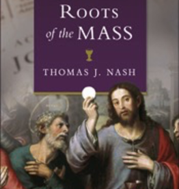 Sophia Institute The Biblical Roots of the Mass, by Thomas Nash (paperback)