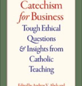 Catholic Universtiy Press of America A Catechism for Business: Tough Ethical Questions and Insights from Catholic Social Teaching, by Andrrew Abela and Joseph Capizzi (paperback)