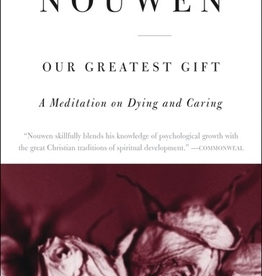 Harper Collins Our Greatest Gift: A Meditation on Dying and Caring, by Henri Nouwen (paperback)