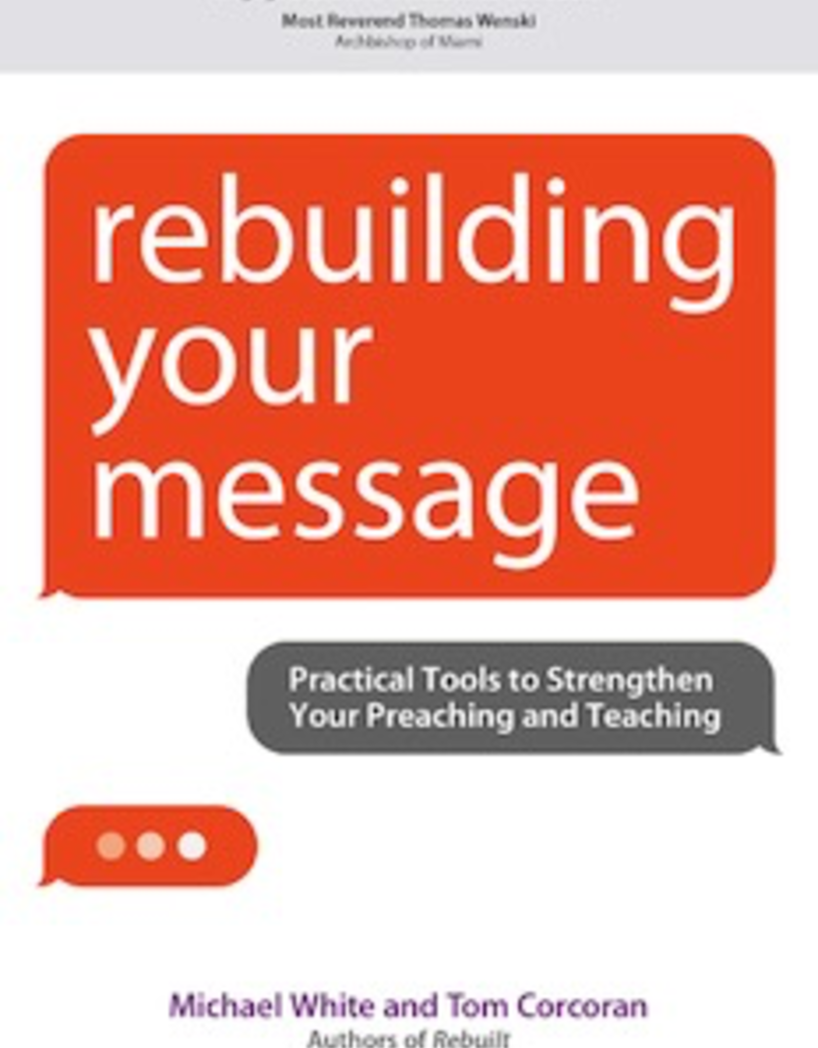 Ave Maria Press Rebuilding Your Message:  Practical Tools to Strengthen Your Preaching and Teaching, by Michael White (paperback)
