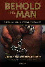 Ignatius Press Behold the Man:  A Catholic Vision of Male Spirituality, by Deacon Harold Burke-Sivers (paperback)