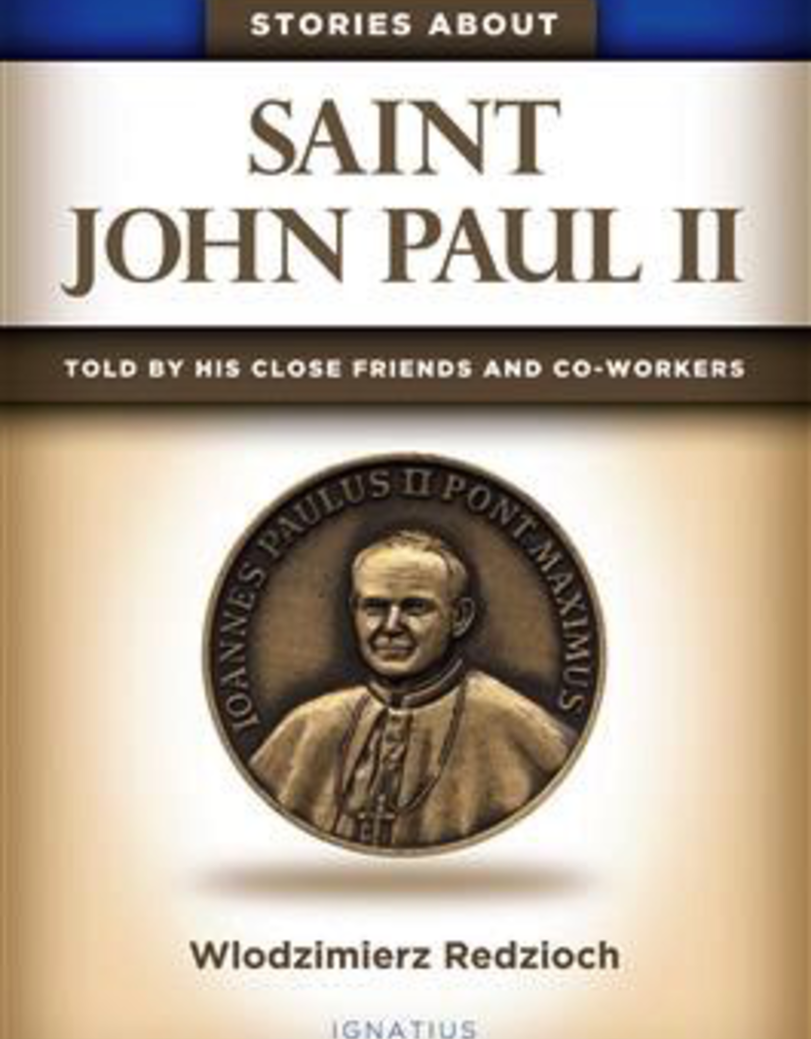 Ignatius Press Stories about Saint John Paul II:  Told by His Close Friends and Collaborators, by Wlodzimierz Redzioch (hardcover)