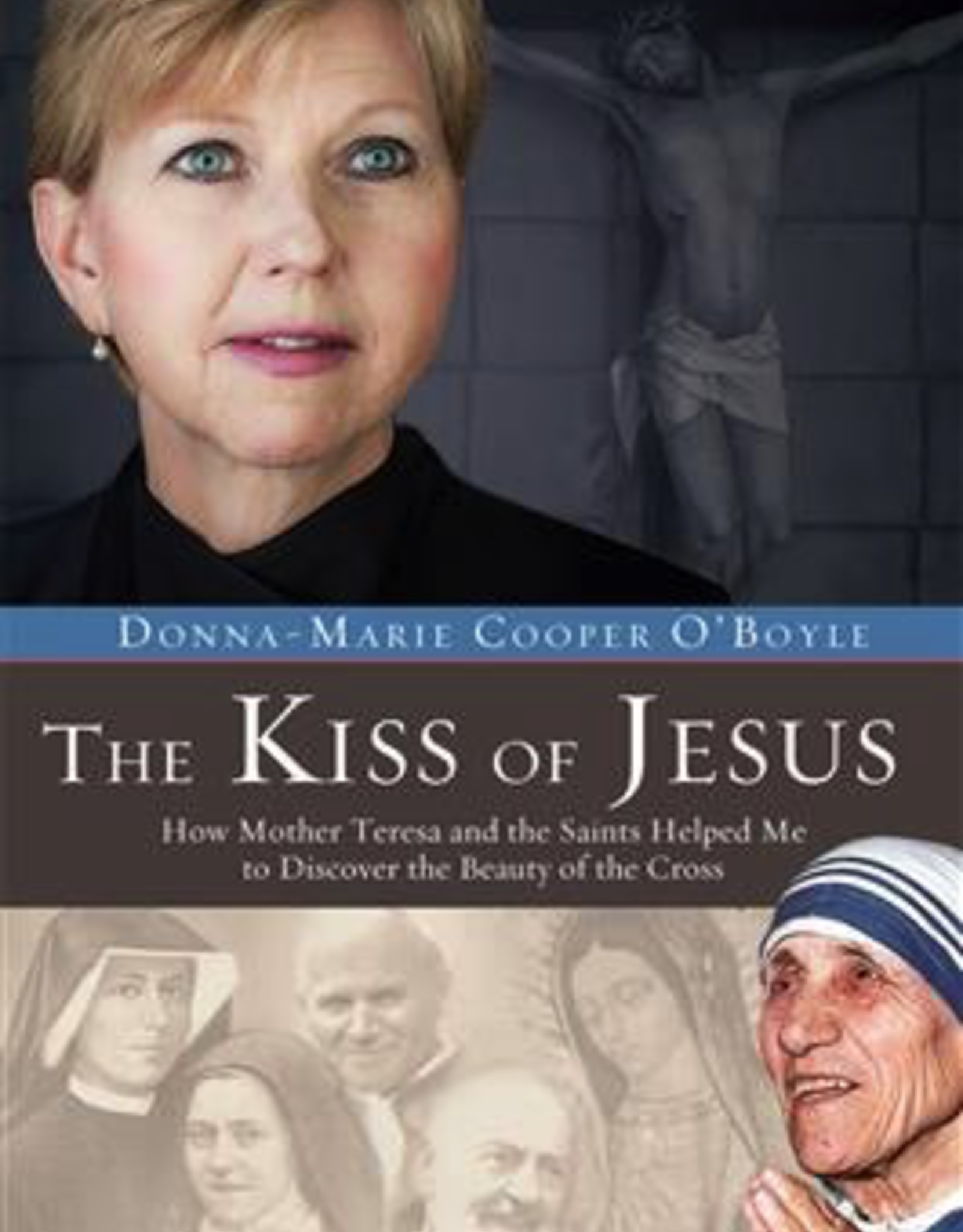 Ignatius Press The Kiss of Jesus:  How Mother Teresa and the Saints Helped Me to Discover the Beauty of the Cross, by Donna-Marie Cooper O‰ÛªBoyle (hardcover)