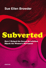 Ignatius Press Subverted:  How I Helped the Sexual Revolution Hijack the Women‰Ûªs Movement, by Sue Ellen Browder (hardcover)