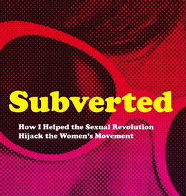 Ignatius Press Subverted: How I Helped the Sexual Revolution Hijack the Women's Movement, by Sue Ellen Browder (hardcover)