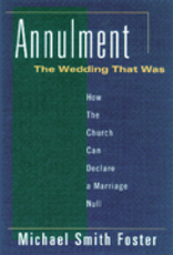 Paulist Press Annulment:  The Wedding that Was:  How the Church Can Declare a Marriage Null, by Michael Foster (paperback)