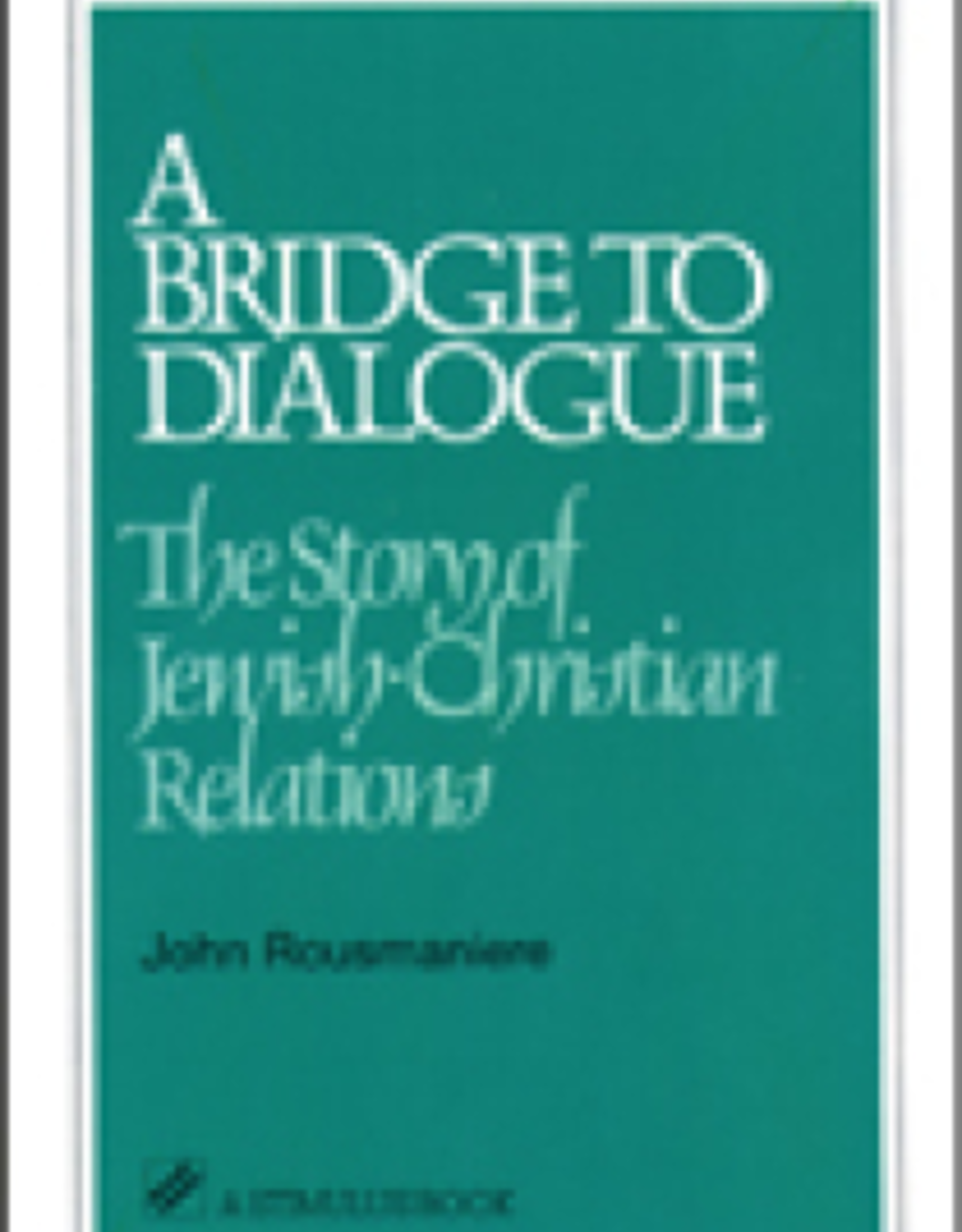 Paulist Press A Bridge to Dialogue:  The Story of Jewish/Christian Relations, by John Rousmaniere (paperback)
