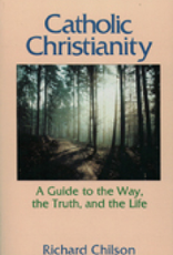 Paulist Press Catholic Christianity:   A Guide to the Way, the Truth, and the Life, by Richard Chilson (paperback)
