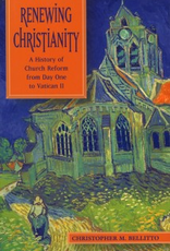 Paulist Press Renewing Christianity:  A History of Church Reform from Day Oner to Vatican II, by Christopher M. Bellitto (paperback)