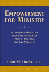 Paulist Press Empowerment for Ministry:  A Complete Manual on Diocesan Faculties for Priests, Deacons, and Lay Ministers, by John M. Huels, JCD (paperback)