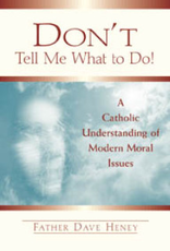 Paulist Press Don't Tell Me What To Do!:  A Catholic Understanding of Modern Moral Issues, by Father Dave Heney (paperback)