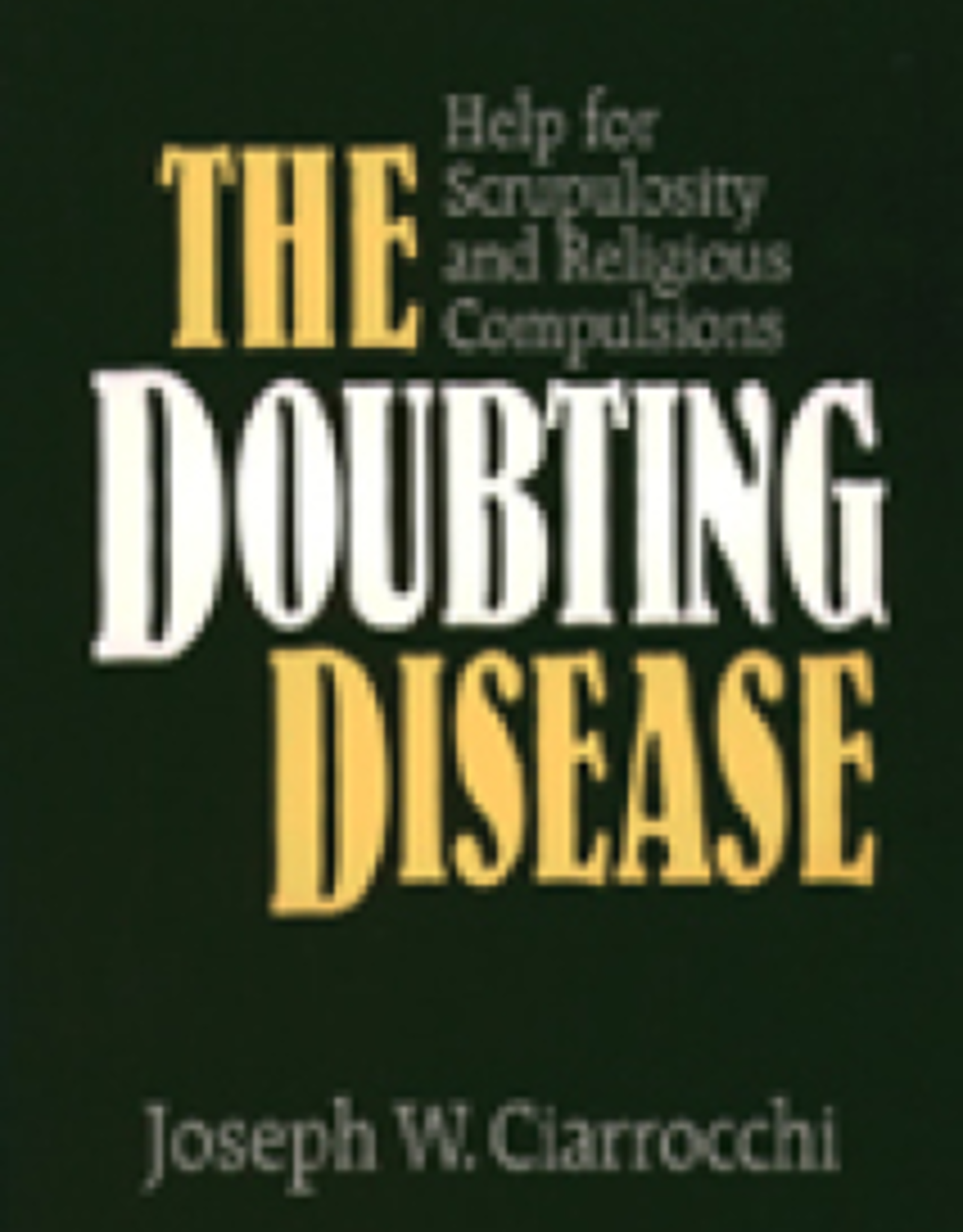 Paulist Press The Doubting Disease:  Help for Scrupulosity and Religious Compulsions, by Joseph W. Ciarrocchi (paperback)