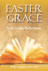 Pauline Easter Grace:  Daily Gospel Reflections, by the Daughters of St. Paul