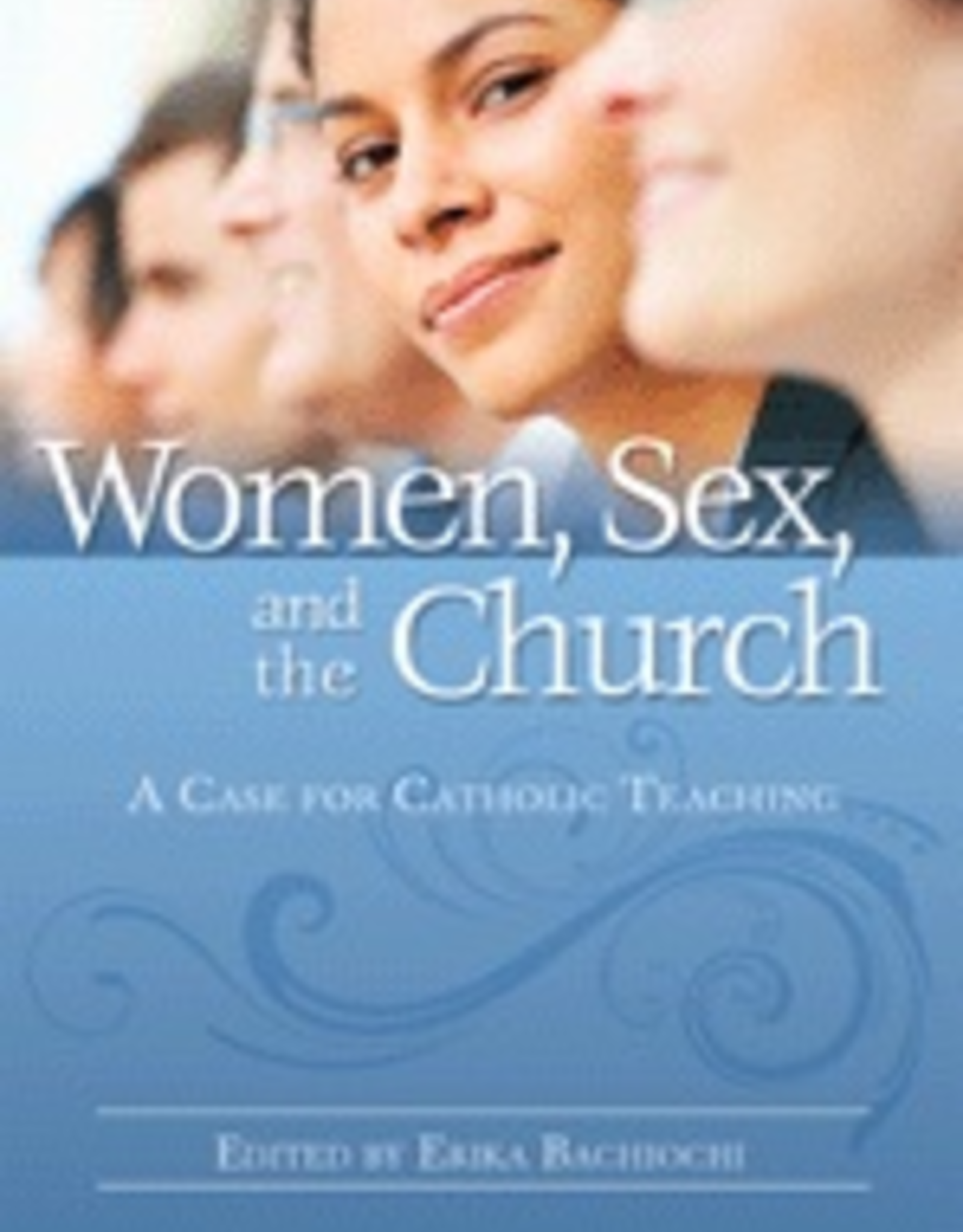 Pauline Women, Sex and the Church:  A Case for Catholic Teaching, edited by Erika Bachiochi (paperback)