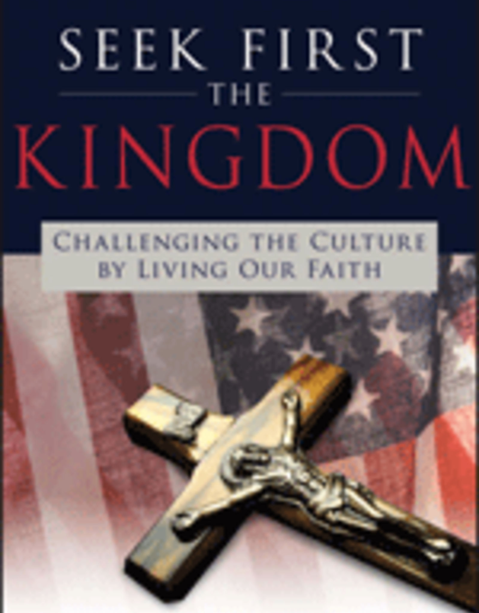Our Sunday Visitor Seek First the Kingdom:  Challenging the Culture, by Cardinal Donald Wuerl (hardcover)