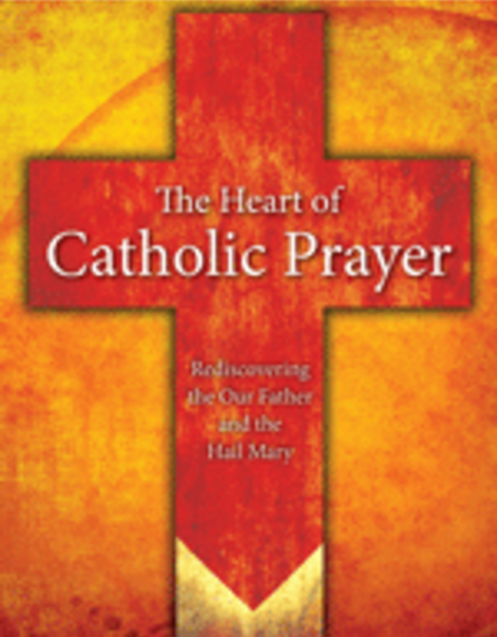 Our Sunday Visitor The Heart of Catholic Prayer:  Rediscovering the Our Father, by Mark P. Shea (paperback)
