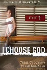 Franciscan Media I Choose God:  Stories from Young Catholics, by Chris Cuddy and Peter Ericksen (paperback)