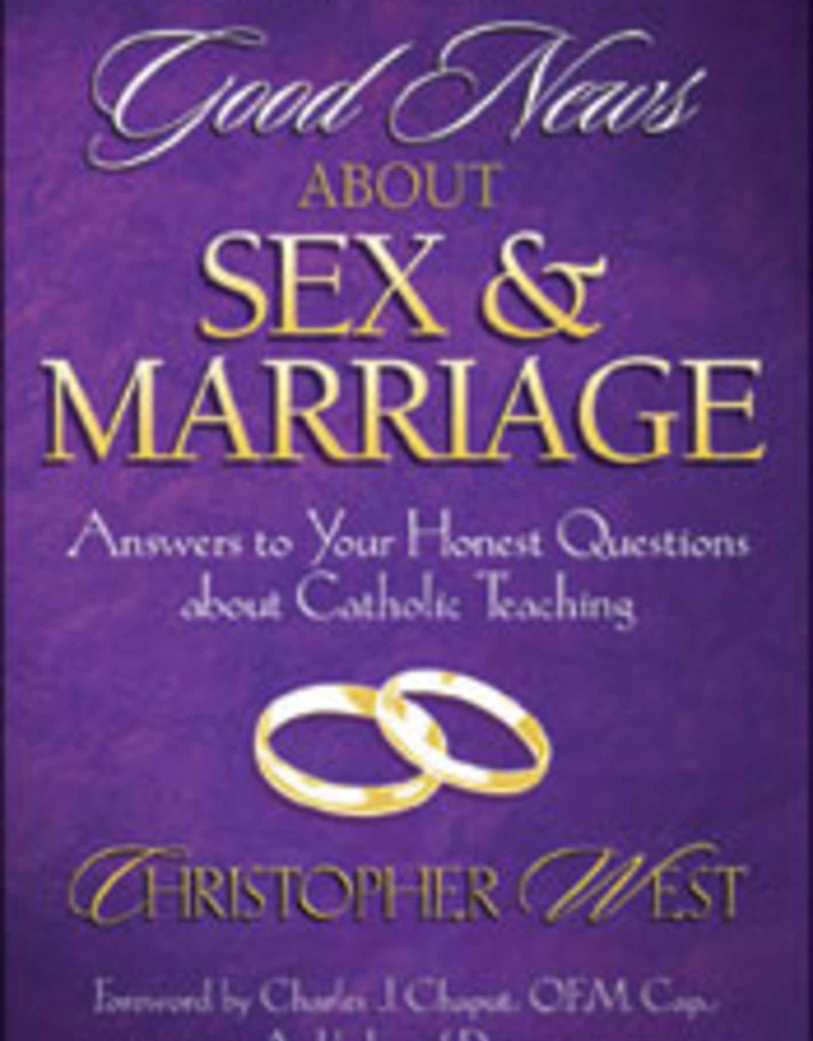 Franciscan Media Good News About Sex & Marriage: Answers to Your Honest Questions about Catholic Teaching, by Christopher West (paperback)