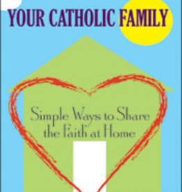 Franciscan Media Your Catholic Family: Simple Ways to Share the Faith at Home, by Jiom Merhaut (hardcover)