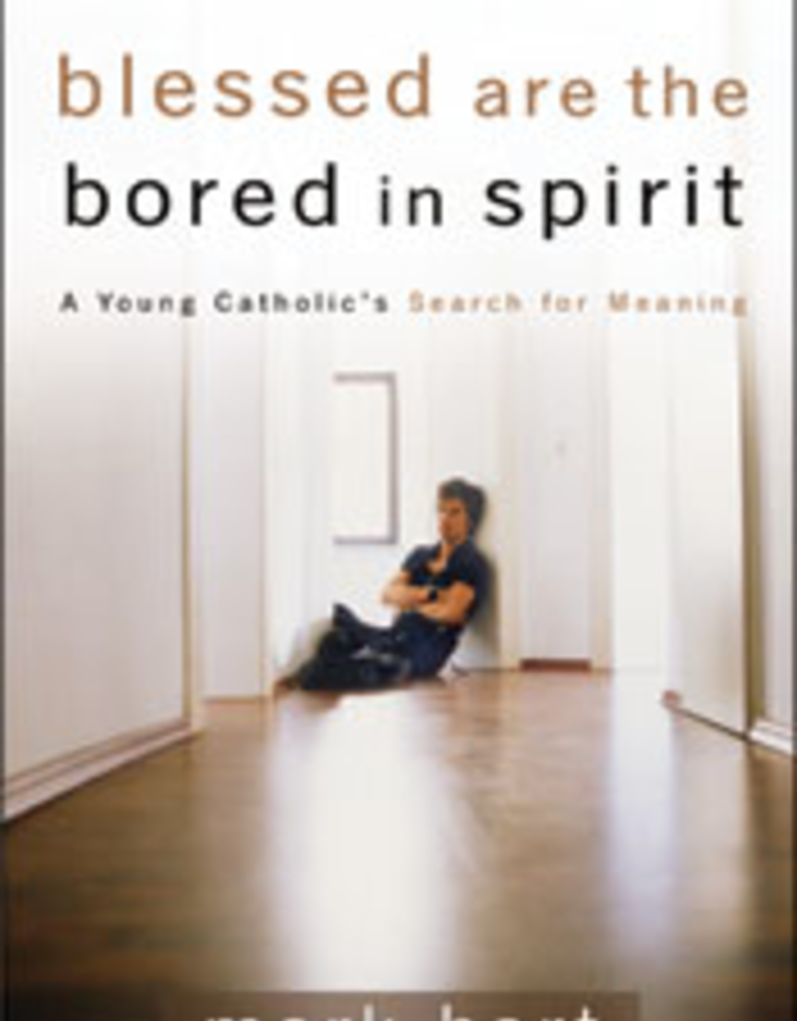 Franciscan Media Blessed are the Bored in Spirit:  A Young Catholic's Search for Meaning, by Mark Hart (paperback)