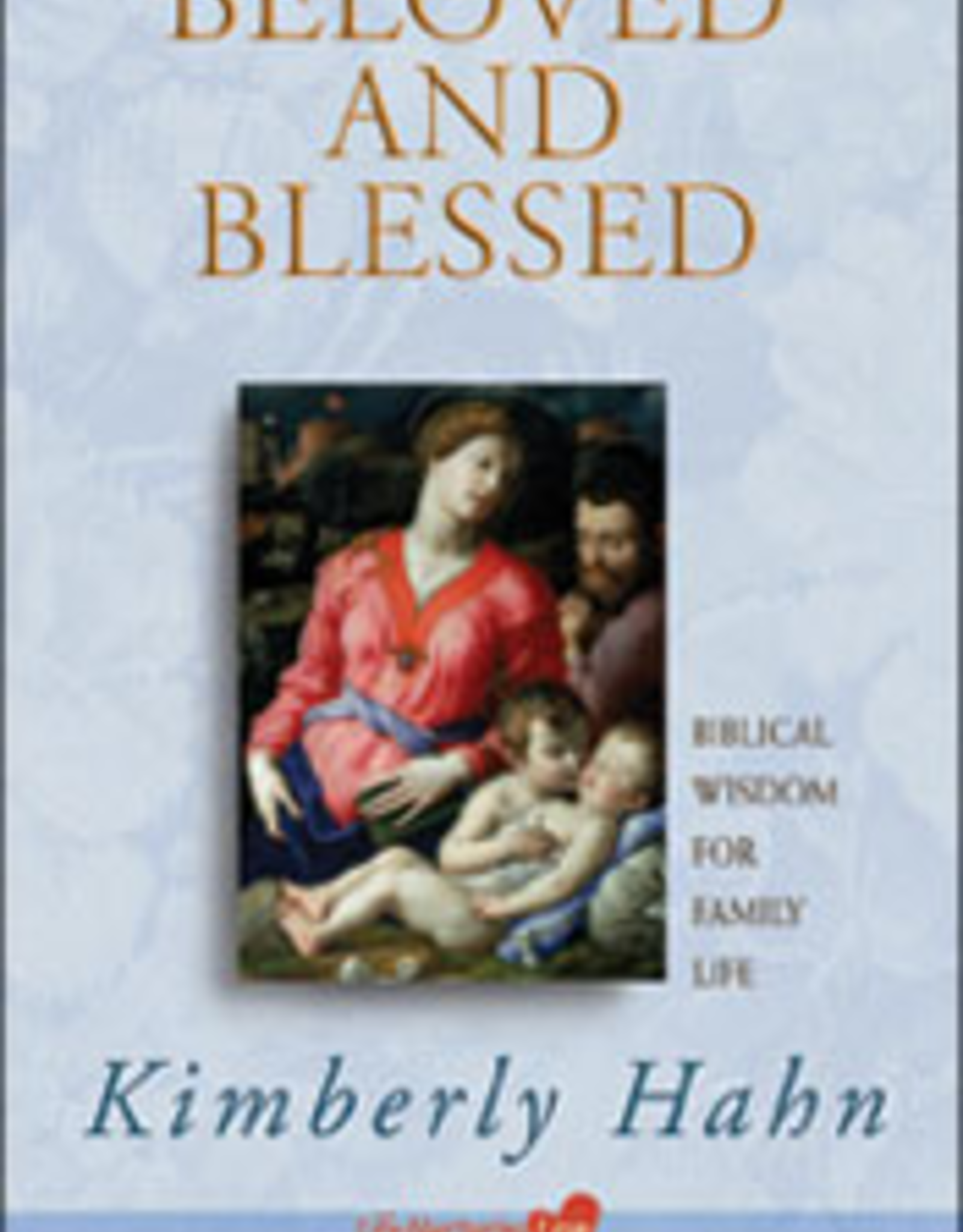 Franciscan Media Beloved and Blessed:  Biblical Wisdom for Family Life, by Kimberly Hahn (paperback)