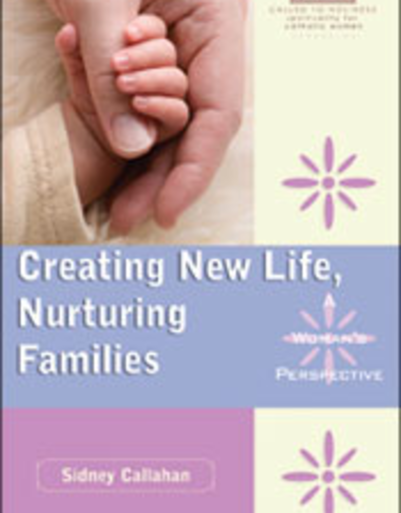 Franciscan Media Creating New Life, Nurturing Families:  A Woman's Perspective, by Sidney Callahan (paperback)